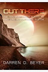 Out There: The Ten Most Likely Places We'll Find Life in Our Solar System Kindle Edition