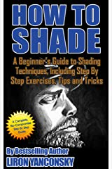 How to Shade: A Beginner's Guide to Shading Techniques, Including Step By Step Exercises, Tips & Tricks Kindle Edition