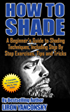 How to Shade: A Beginner's Guide to Shading Techniques, Including Step By Step Exercises, Tips & Tricks