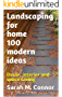 Landscaping for home 100 modern ideas: Decor, interior and space saving (English Edition)
