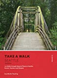 Take a Walk: Seattle, 4th Edition: 120 Walks through Natural Places in Seattle, Everett, Tacoma, and Olympia