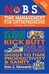 No B.S. Time Management for Entrepreneurs: The Ultimate No Holds Barred Kick Butt Take No Prisoners Guide to Time Productivity and Sanity Paperback