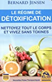 Le régime de détoxification: Nettoyez tout le corps et vivez sans toxines.