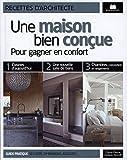 Une maison bien conçue : Pour gagner en confort