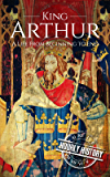 King Arthur: A Life From Beginning to End (Royalty Biography Book 4) (English Edition)