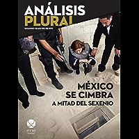 México se cimbra a mitad del sexenio (Análisis Plural)