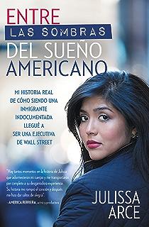 Entre las sombras del Sueño Americano: Mi historia real de cómo siendo una inmigrante indocumentada