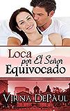 Loca por El Señor Equivocado (Spanish Edition)