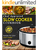 Slow Cooker Cookbook: Chef Approved Slow Cooker Recipes Made For Your Slow Cooker – Cook More Eat Better (Crock Pot Book 1)
