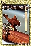 The Native American Flute: Myth, History, Craft