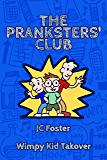 The Pranksters Club: The Wimpy Kid Takeover (The Pranksters' Club Book 1)