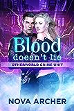 Blood Doesn't Lie (Otherworld Crime Unit Book 1)