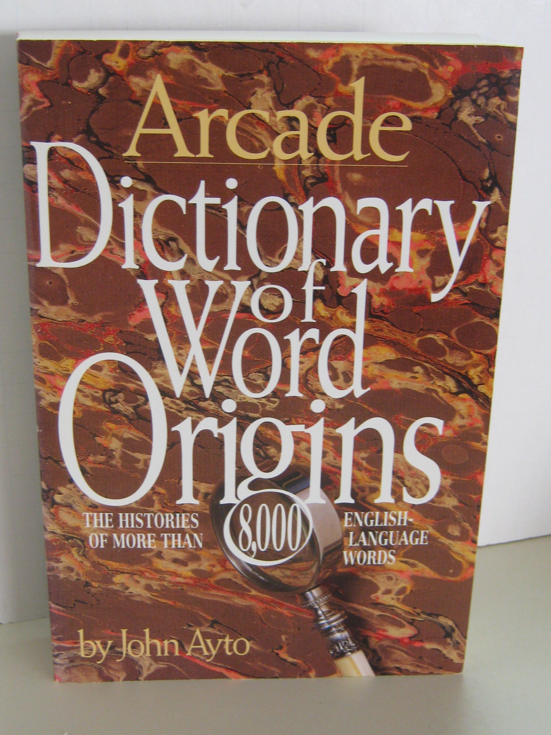 Dictionary of Word Origins The Histories of More Than 8,000 English-Language Words
