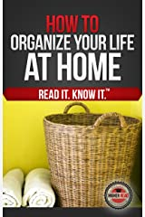 How to Organize Your Life (At Home) Kindle Edition