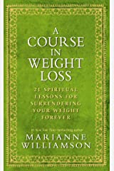 A Course in Weight Loss: 21 Spiritual Lessons for Surrendering Your Weight Forever Paperback