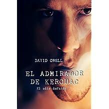 El admirador de Kerouac: El odio dormido (Spanish Edition) May 28, 2017
