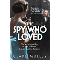 The Spy Who Loved: the secrets and lives of one of Britain's bravest wartime heroines (English Edition)