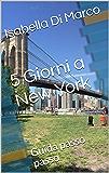 5 Giorni a  New York: guida passo passo (Le guide di NewYorkesi Vol. 1)