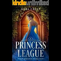 The Hidden Princess: Princess League Series (YA Cinderella Retelling)