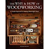 The Why & How of Woodworking: A Simple Approach to Making Meaningful Work