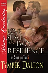 Love Slave for Two: Resilience [Love Slave for Two 5] (Siren Publishing Menage Everlasting) Kindle Edition