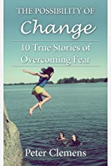 The Possibility of Change: 10 True Stories of Overcoming Fear Kindle Edition