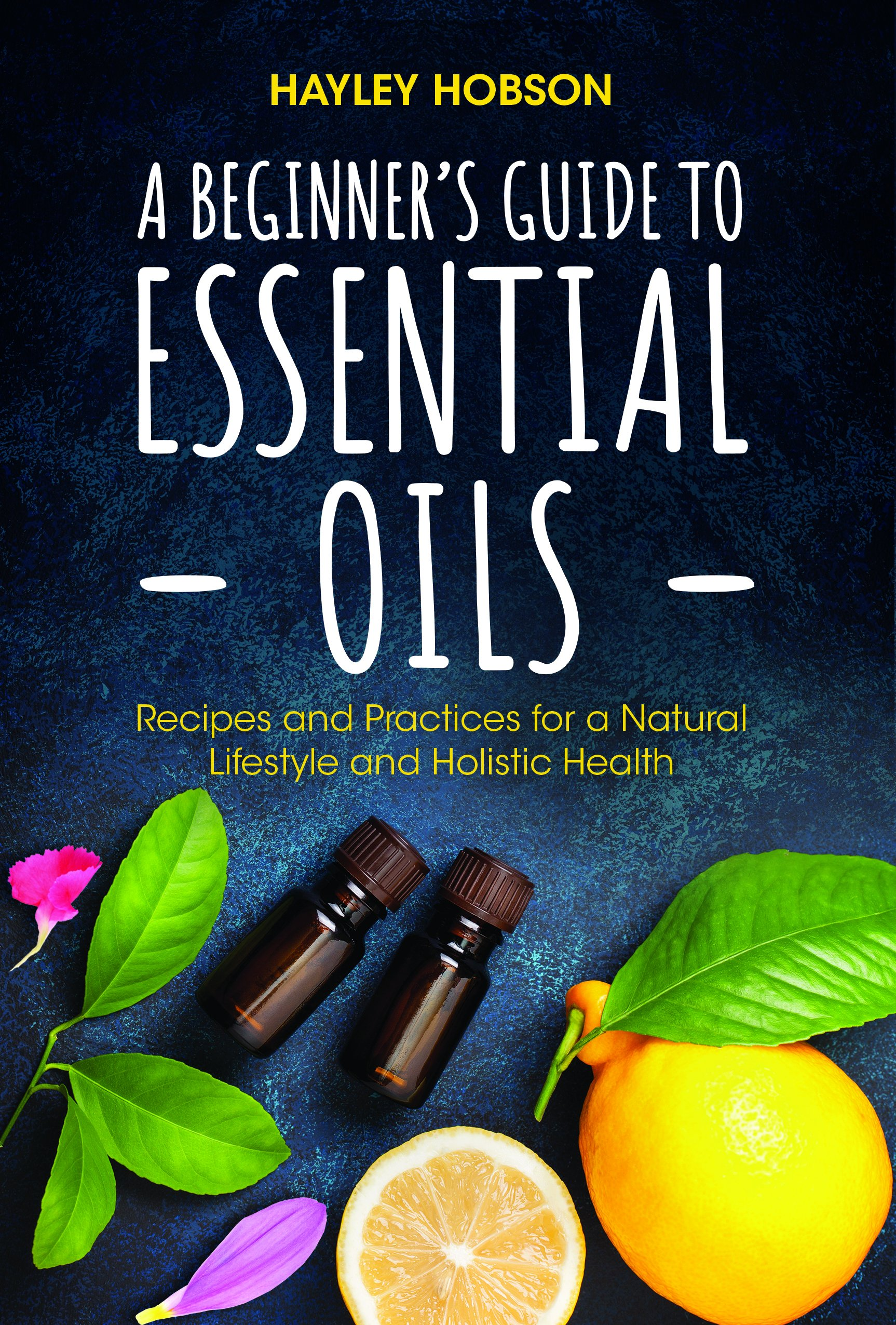 Beginner's Guide to Essential Oils Recipes and Practices for a ...