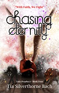 Chasing Eternity (Tala Prophecy Book 4)