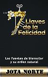 Las 7 Llaves de la Felicidad: Las fuentes de bienestar y su orden natural (Spanish Edition)