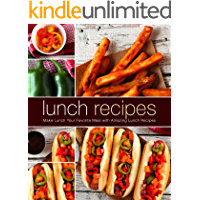 Lunch Recipes: Make Lunch Your Favorite Meal with Amazing Lunch Recipes