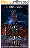 Caves of Ice — Caverns of Fire: Against That Shining Darkness - Book 1