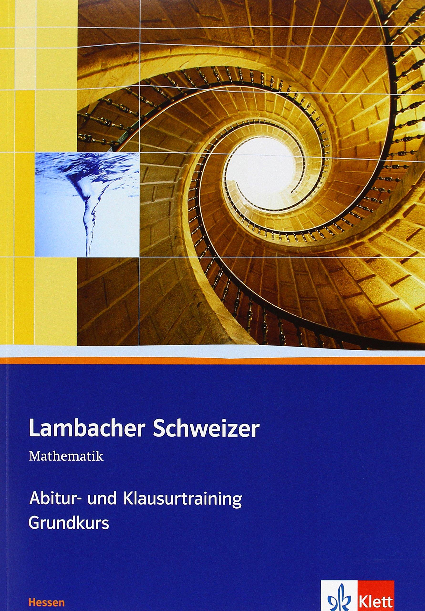 Lambacher Schweizer Mathematik Abitur- und Klausurtraining Qualifikationsphase Grundkurs. Ausgabe Hessen: Arbeitsheft plus Lösungen Klassen 11/12 oder ... Schweizer Abitur- und Klausurtraining)