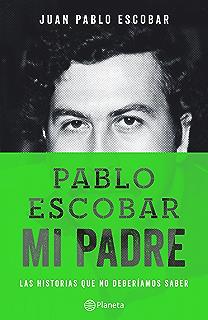 Pablo Escobar, mi padre: La historia que no deberiamos saber (Spanish Edition)