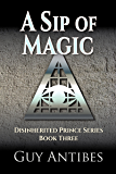A Sip of Magic (Disinherited Prince Series Book 3)