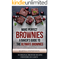 Make Perfect Brownies; A Baker's Guide to the Ultimate Brownies: 50 Original Brownie Recipes for Every Occasion (English Edition)