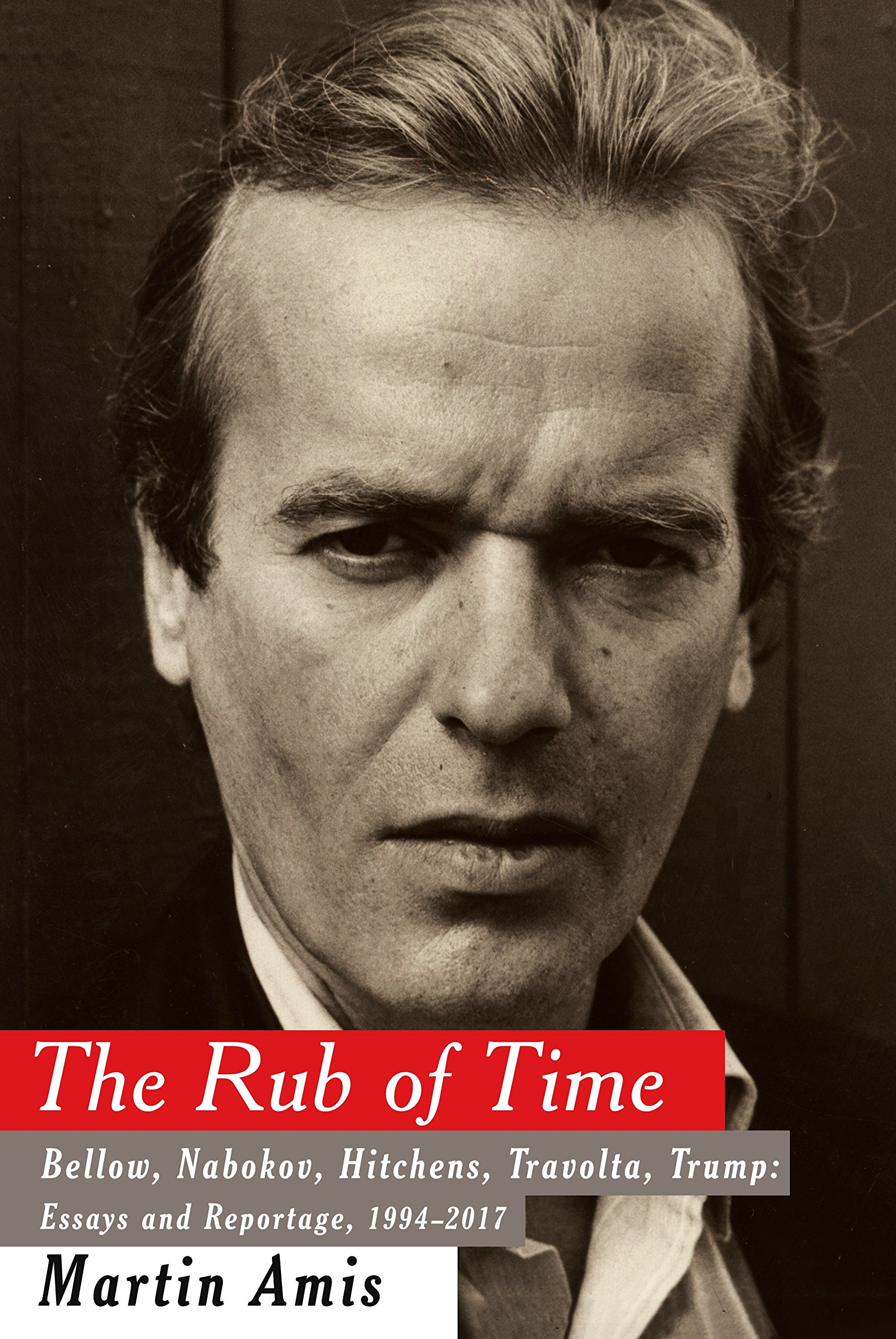 The Rub of Time: Bellow, Nabokov, Hitchens, Travolta, Trump: Essays ...