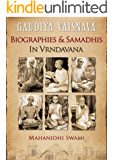 Gaudiya Vaisnava Biographies and Samadhis in Vrndavana