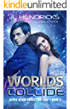 Worlds Collide: Sci-fi Adventure/Romance (Alpha Alien Abduction Tale Book 2)