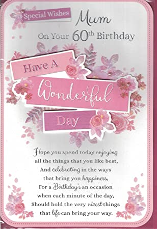 Mum 60th Birthday Card Special Wishes On Your Have A Wonderful Day Traditional Flower Design Lovely Verse Amazoncouk Office
