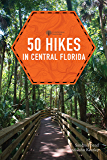 50 Hikes in Central Florida (Third Edition) (Explorer's Guide 50 Hikes)