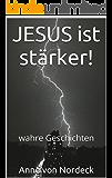 JESUS ist stärker!: wahre Geschichten