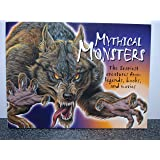 Mythical Monsters : The Scariest Creatures from Legends, Books, and Movies