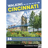 Walking Cincinnati: 35 Walking Tours Exploring Historic Neighborhoods, Stunning...
