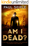 Am I Dead?: A Post-Apocalyptic Thriller (The Great Dying Book 2)
