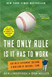The Only Rule Is It Has to Work: Our Wild Experiment Building a New Kind of Baseball Team [Includes a New Afterword]