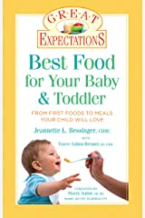 Great Expectations: Best Food for Your Baby & Toddler: From First Foods to Meals Your Child will Love Kindle Edition