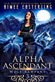 Alpha Ascendant: A Fantastical Werewolf Adventure (Wolf Rampant Book 3)