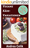 Vegane Käsevariationen: Mozzarella, Feta, Frischkäse (Vegane Küche 3)