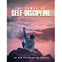 The Power Of Self-Discipline: the ability to do what you have to do when you have to do it, whether you feel like it or not (English Edition)