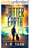 The Bitter Earth: A Post-Apocalyptic Medical Thriller Series (Graham's Resolution Book 5)
